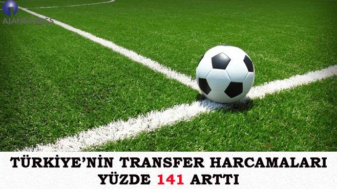 TÜRKİYE'NİN TRANSFER HARCAMALARI YÜZDE 141 ARTTI
