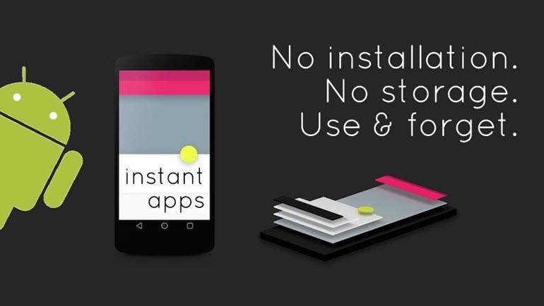 Android Instant Apps dönemi başladı, Uygulamaları indirmeden test etmek mümkün!
